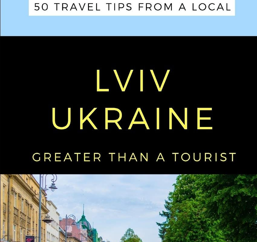 GREATER THAN A TOURIST- LVIV UKRAINE: 50 Travel Tips from a Local