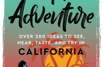 The Couple's Adventure – Over 200 Ideas to See, Hear, Taste, and Try in California: Make Memories That Will Last a Lifetime in the Great and Ever-changing State of California