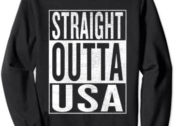 Straight Outta USA Great Travel Outfit & Gift Idea Sweatshirt