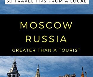 Greater Than a Tourist- Moscow Russia: 50 Travel Tips from a Local