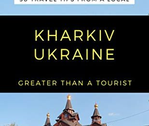GREATER THAN A TOURIST- KHARKIV UKRAINE: 50 Travel Tips from a Local (Greater Than a Tourist Ukraine)