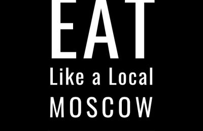 Eat Like a Local- Moscow: Moscow Russia Food Guide (Eat Like a Local World)