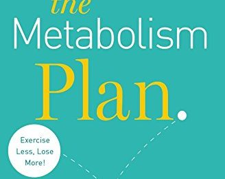 The Metabolism Plan: Discover the Foods and Exercises that Work for Your Body to Reduce Inflammation and Drop Pounds Fast