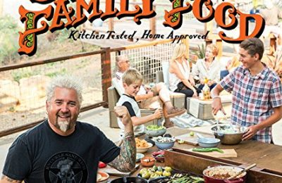 Guy Fieri Family Food: 125 Real-Deal Recipes–Kitchen Tested, Home Approved