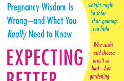 Expecting Better: Why the Conventional Pregnancy Wisdom Is Wrong–and What You Really Need to Know (The ParentData Series)