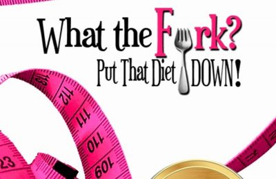What the Fork? Put That Diet Down!: Stop dieting. Lose weight. Love your body.