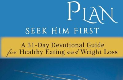 God's Diet Plan: Seek Him First: A 31-Day Devotional Guide for Healthy Eating and Weight Loss