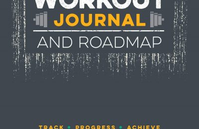 The Workout Journal and Roadmap: Track. Progress. Achieve.