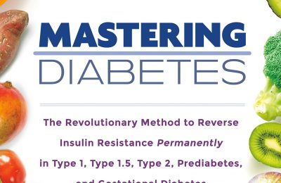 Mastering Diabetes: The Revolutionary Method to Reverse Insulin Resistance Permanently in Type 1, Type 1.5, Type 2, Prediabetes, and Gestational Diabetes
