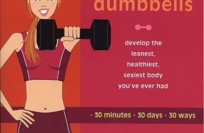 Smart Girls Do Dumbbells: 30 Minutes, 30 Days, 30 Ways — Develop the Leanest, Healthiest, Sexiest Body You've Ever Had