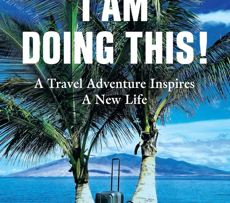 I Am Doing This! A Travel Adventure Inspires A New Life