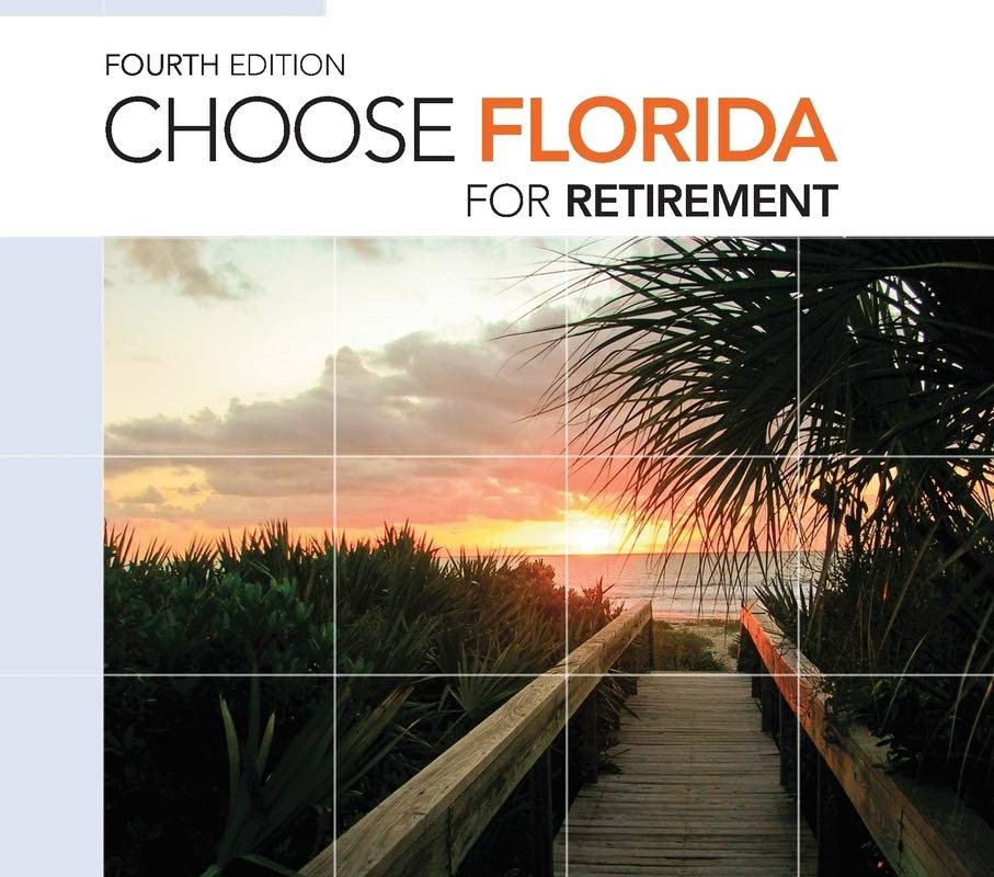 Choose Florida for Retirement: Information For Travel, Retirement, Investment, And Affordable Living (Choose Retirement Series)