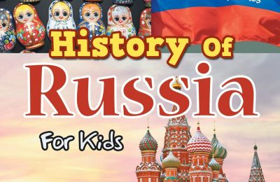 History Of Russia For Kids: A History Series – Children Explore Histories Of The World Edition