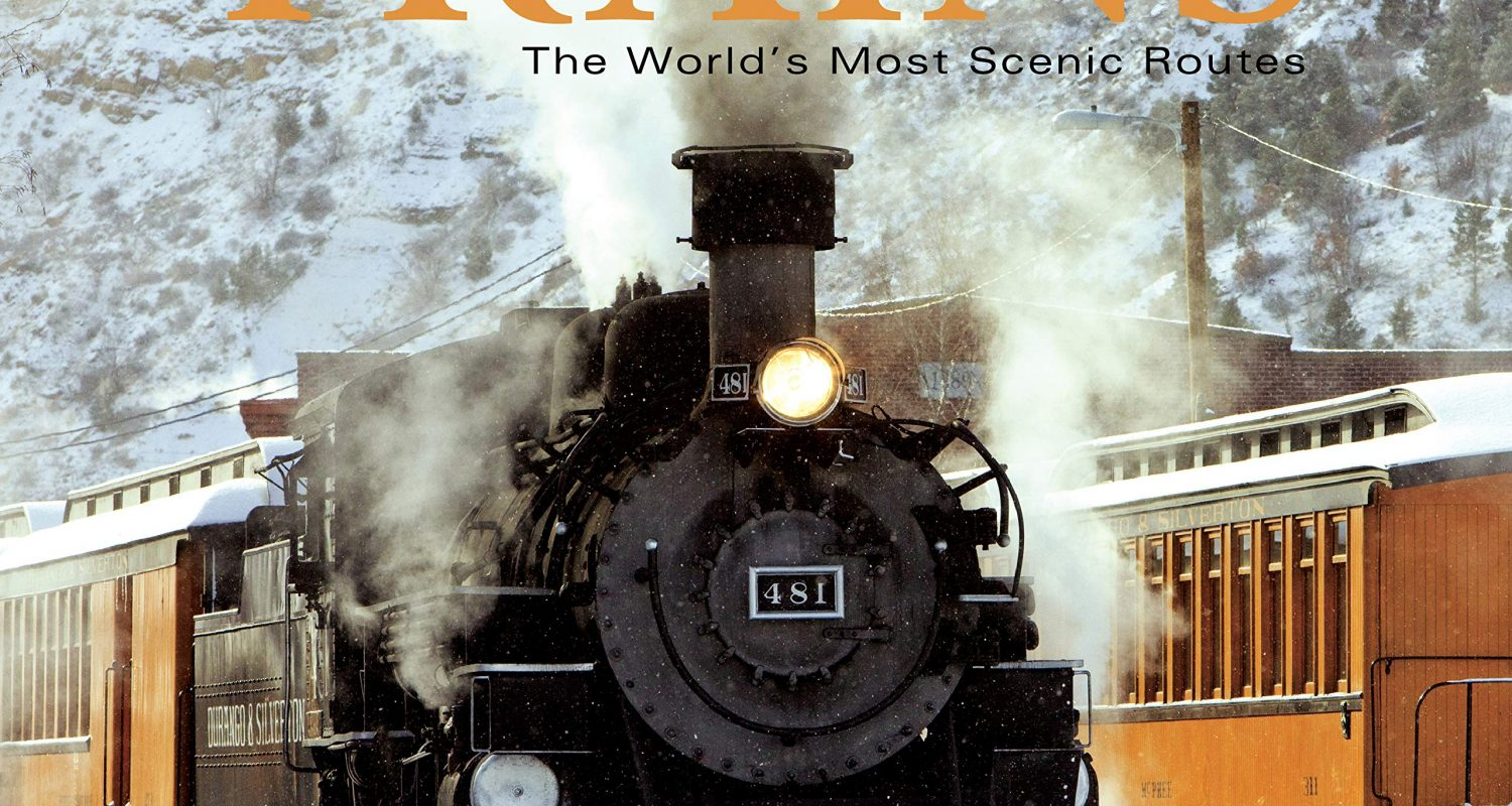 Trains: The World's Most Scenic Routes