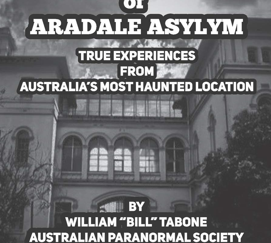 Ghosts Of Aradale Asylum: True Experiences from Australia's Most Haunted Location.