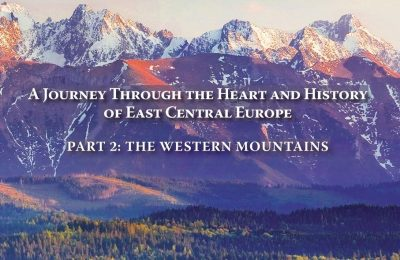 Into the Carpathians: A Journey Through the Heart and History of East Central Europe (Part 2: The Western Mountains)