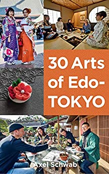 30 Arts of Edo-Tokyo: A guide to the best hands-on cultural experiences in Japan. (Japan Travel Guide Series Book Book 3)