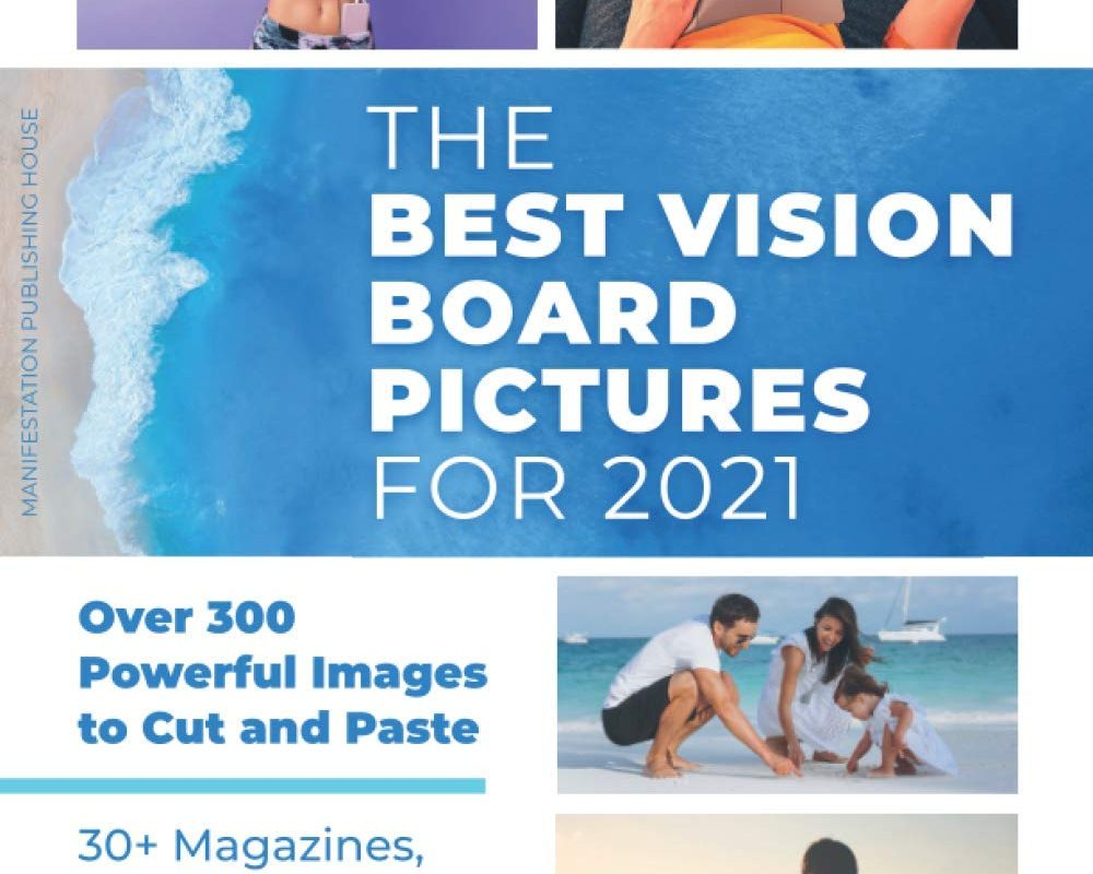 The Best Vision Board Pictures for 2021: Over 300 Powerful Images to Cut and Paste | 30+ Magazines, Condensed and Categorized Into One Mega Clip Art Book
