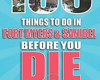 100 Things to Do in Fort Myers & Sanibel Before You Die (100 Things to Do Before You Die)
