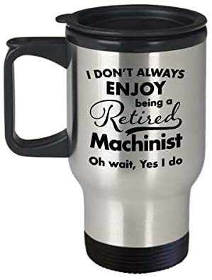 Retirement Gifts for Machinist Travel Coffee Mug Stainless Steel - New Unique Funny for Men Women Him Her - Cute Ideas for Thank You Appreciation Retired Retire - Retiring in 2019 2020