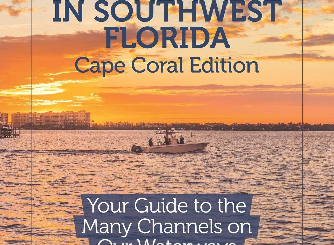 Safe Boating in Southwest Florida: Cape Coral Edition: Your Guide to the Many Channels on Our Waterways