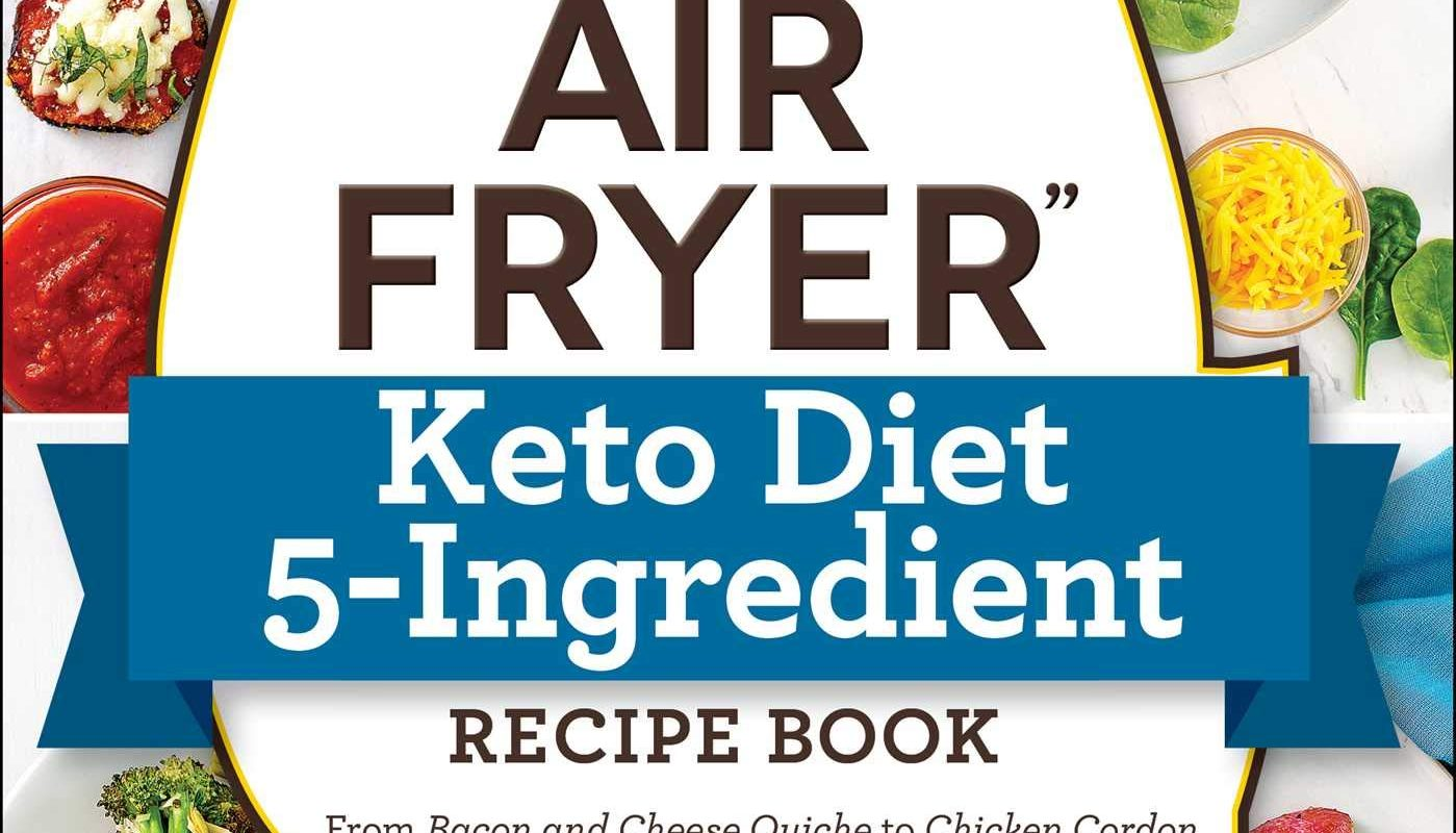 """The """"I Love My Air Fryer"""" Keto Diet 5-Ingredient Recipe Book: From Bacon and Cheese Quiche to Chicken Cordon Bleu, 175 Quick and Easy Keto Recipes (""""I Love My"""" Series)"""
