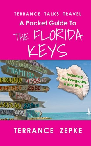 Terrance Talks Travel: A Pocket Guide to the Florida Keys: (Including the Everglades & Key West) (Volume 4)
