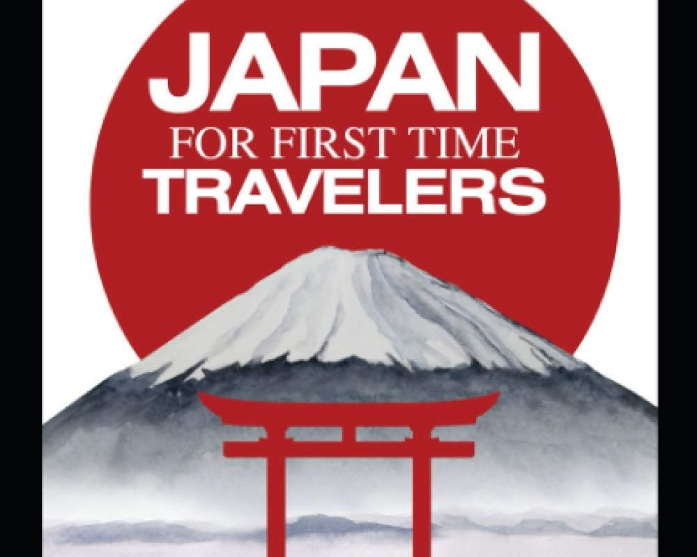 Japan For First Time Travelers: Everything You Need to Know Before You Go