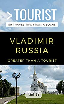 GREATER THAN A TOURIST- VLADIMIR RUSSIA: 50 Travel Tips from a Local