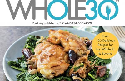 Cooking Whole30 (Over 150 Delicious Recipes for the Whole30 & Beyond)
