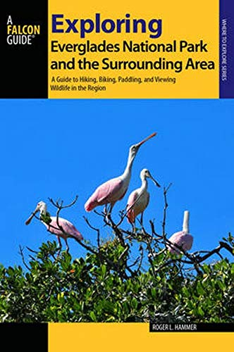 Exploring Everglades National Park and the Surrounding Area: A Guide to Hiking, Biking, Paddling, and Viewing Wildlife in the Region (Exploring Series)