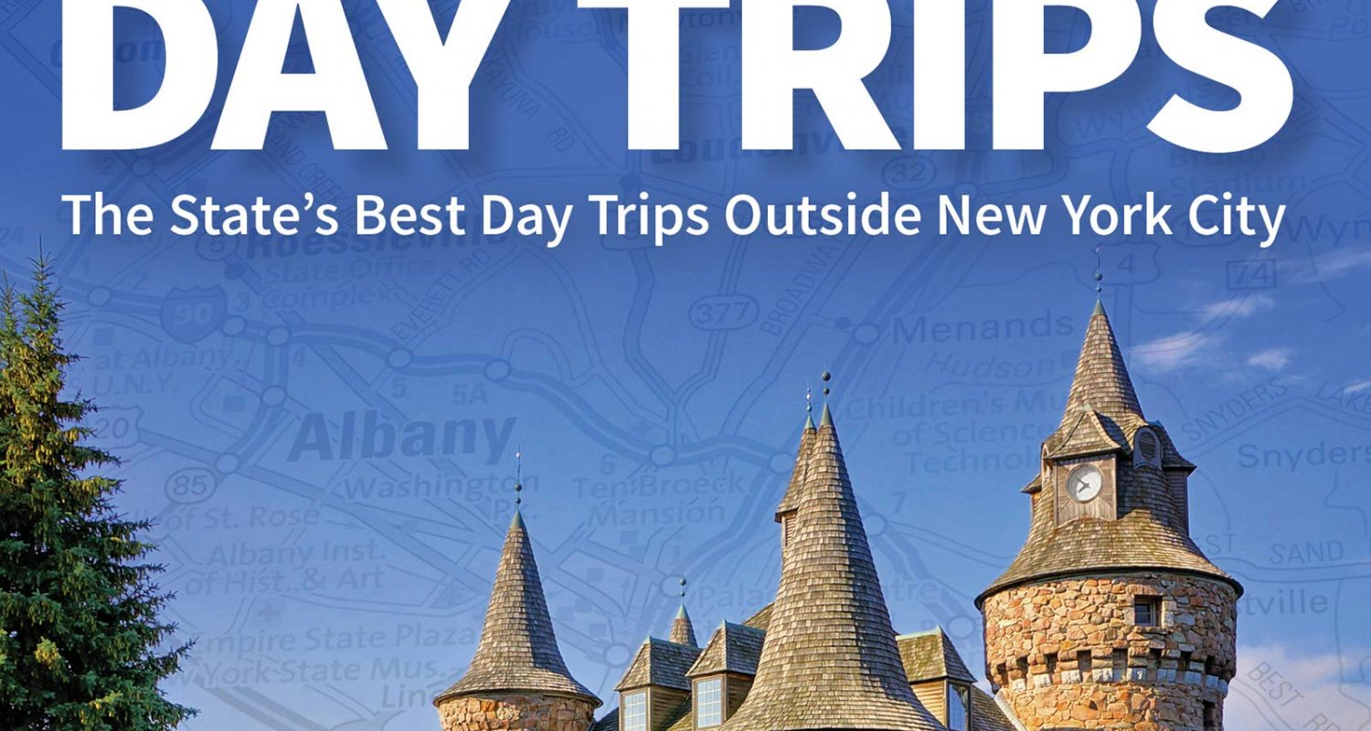 New York Day Trips by Theme: The State's Best Day Trips Outside New York City (Day Trip Series)