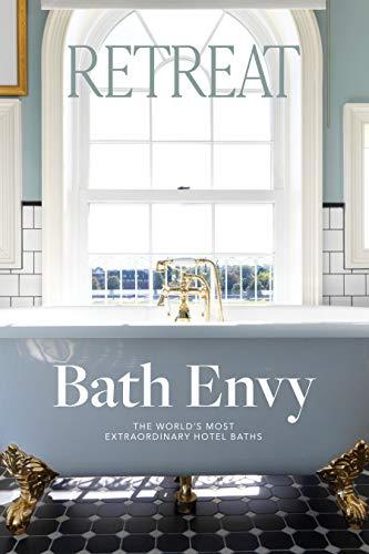 BATH ENVY: The World's Most Extraordinary Hotel Baths