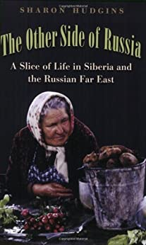 The Other Side of Russia: A Slice of Life in Siberia and the Russian Far East (Eugenia & Hugh M. Stewart '26 Series Book 21)