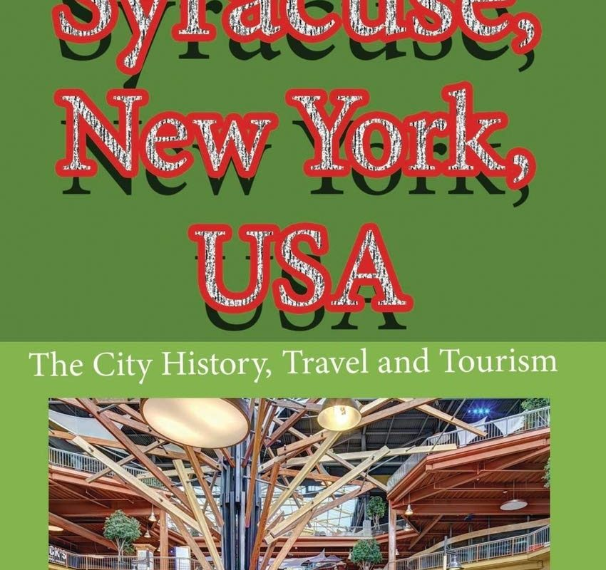 Syracuse, New York, USA: The City History, Travel and Tourism