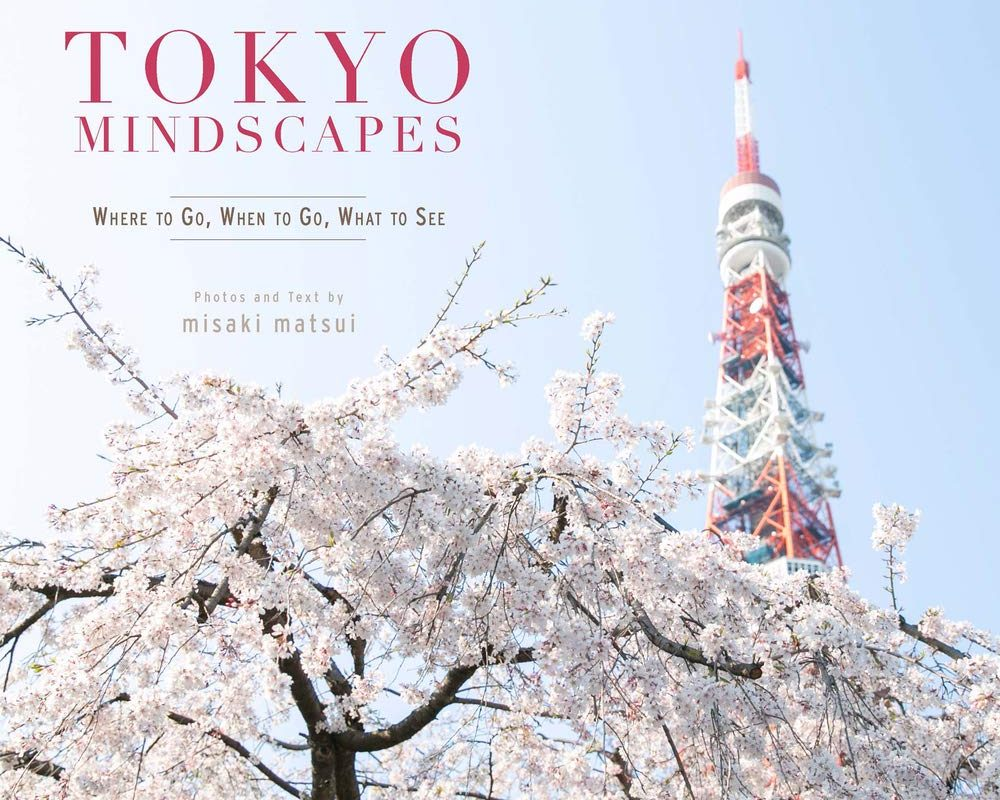 Tokyo Mindscapes: Where to Go, When to Go, What to See (Cool Japan Series)
