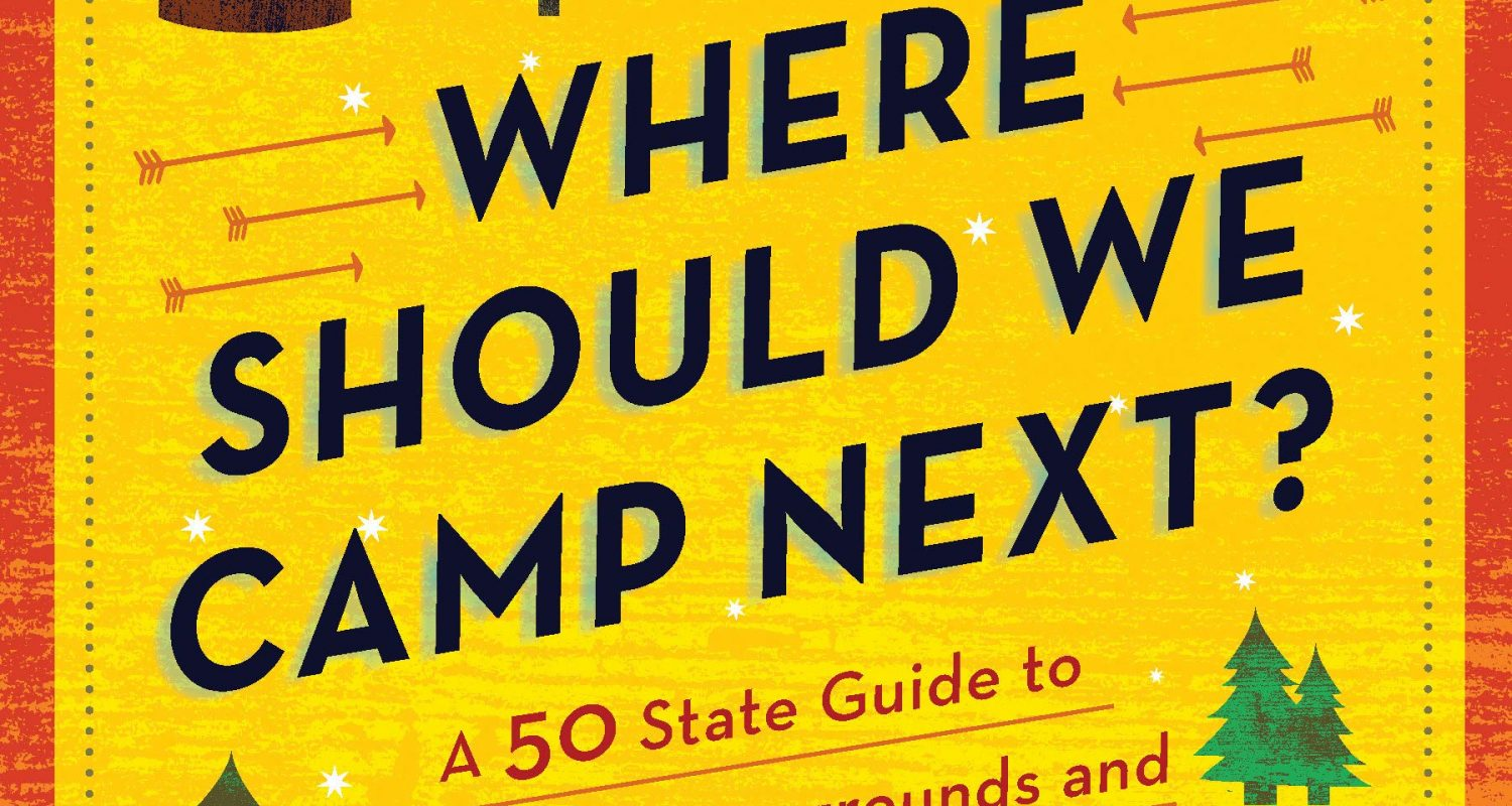 Where Should We Camp Next?: A 50-State Guide to Amazing Campgrounds and Other Unique Outdoor Accommodations (Plan a Family-Friendly Budget-Conscious Summer Trip)