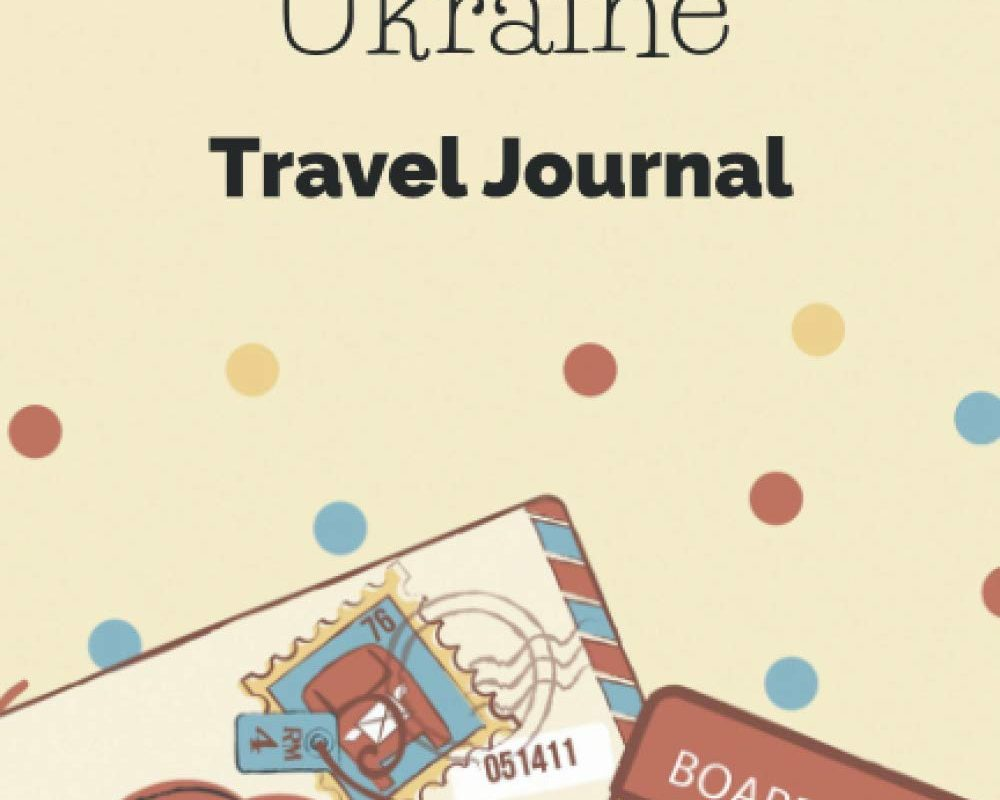 Ukraine Travel Journal: Fillable 6x9 Travel Journal   Dot Grid   Perfect gift for globetrotters for Ukraine trip   Checklists   Diary for vacations, ... abroad, au pair, student exchange, world trip