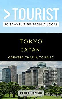 Greater Than a Tourist- Tokyo Japan: 50 Travel Tips from a Local (Greater Than a Tourist Japan)