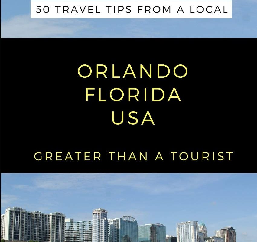 Greater Than a Tourist-Orlando Florida USA: 50 Travel Tips from a Local