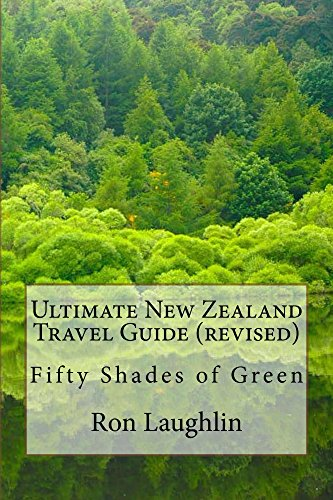 Ultimate New Zealand Travel Guide (revised): Fifty Shades of Green