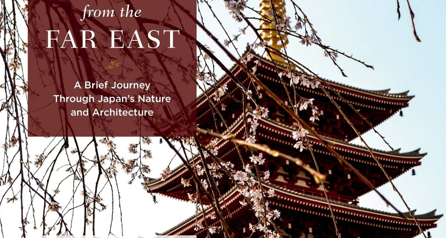 Views from the Far East: A Brief Journey Through Japan's Nature and Architecture