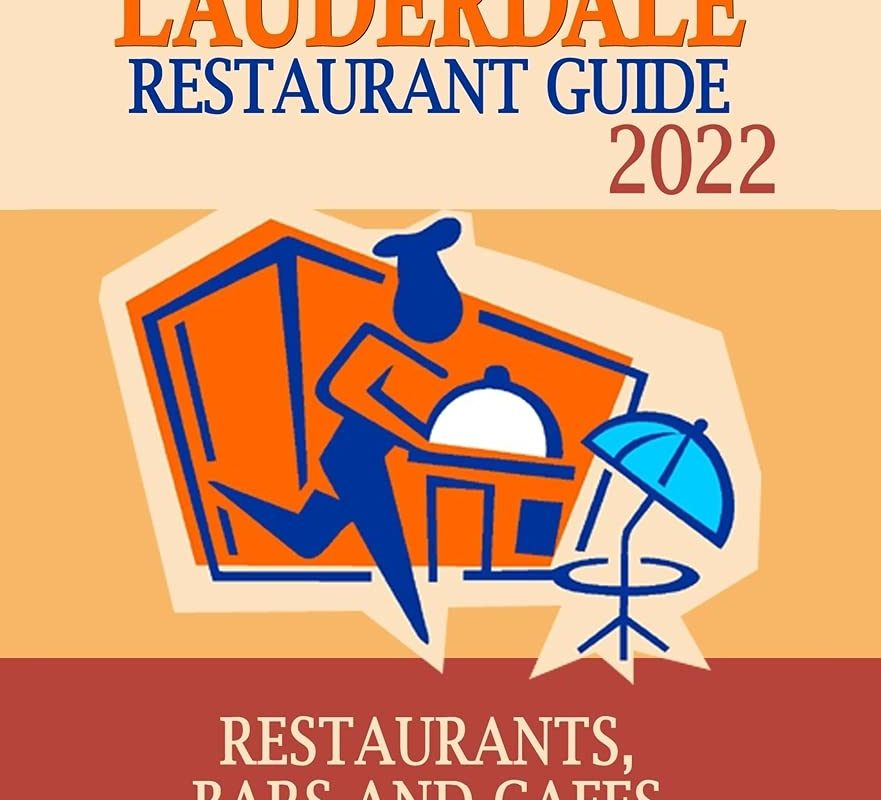 Fort Lauderdale Restaurant Guide 2022: Your Guide to Authentic Regional Eats in Fort Lauderdale, Florida (Restaurant Guide 2022)